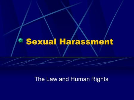 Sexual Harassment The Law and Human Rights. Sexual Harassment: Defined Engaging in a course of vexatious comment or conduct that is known or ought to.