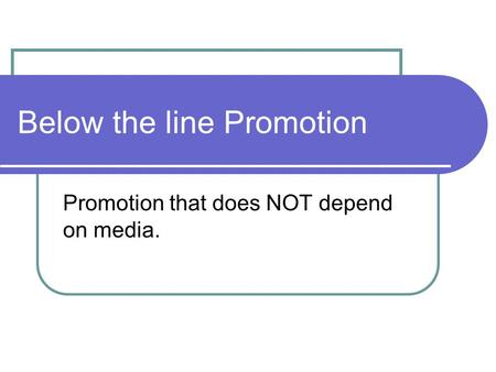 Below the line Promotion Promotion that does NOT depend on media.