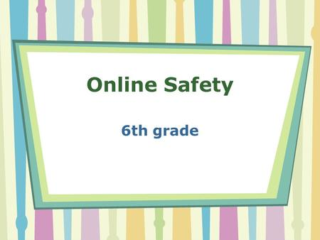 Online Safety 6th grade. Rules to know Protect your privacy Protect your password Protect the privacy of others Beware of contests, clubs, prizes, & gifts.