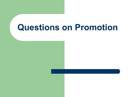 Questions on Promotion
