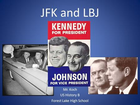 JFK and LBJ Mr. Koch US History B Forest Lake High School.