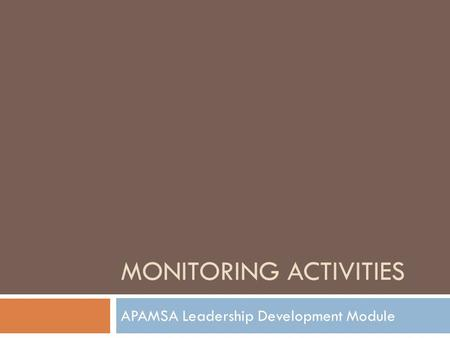 MONITORING ACTIVITIES APAMSA Leadership Development Module.