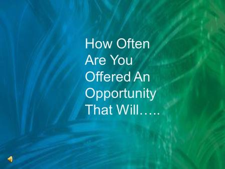 How Often Are You Offered An Opportunity That Will…..