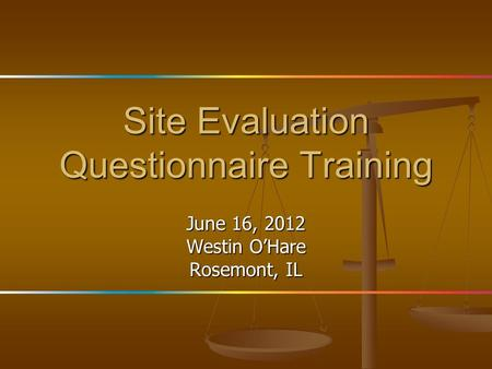 Site Evaluation Questionnaire Training June 16, 2012 Westin O'Hare Rosemont, IL.