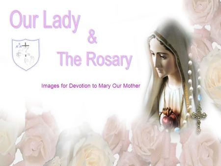 Images for Devotion to Mary Our Mother. In October, Month of the Holy Rosary, we meet together to pray. These words and images help us to think about.