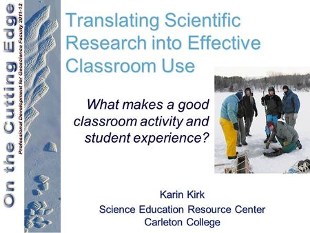 Translating Scientific Research into Effective Classroom Use Karin Kirk Science Education Resource Center Carleton College What makes a good classroom.
