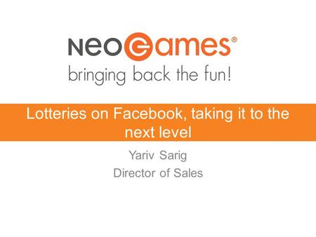 Lotteries on Facebook, taking it to the next level Yariv Sarig Director of Sales.