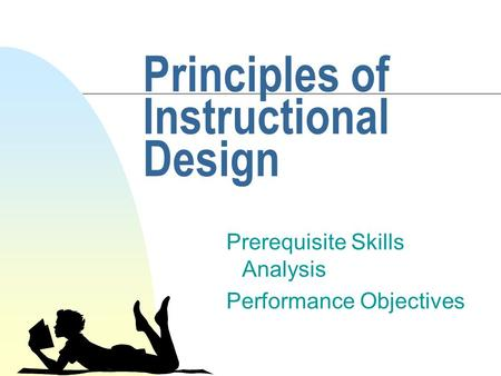 Principles of Instructional Design Prerequisite Skills Analysis Performance Objectives.