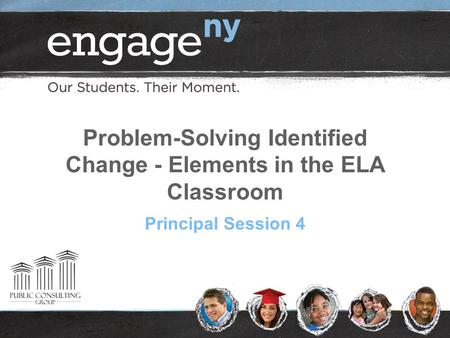 Problem-Solving Identified Change - Elements in the ELA Classroom Principal Session 4.