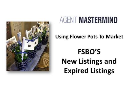 Using Flower Pots To Market FSBO'S New Listings and Expired Listings.