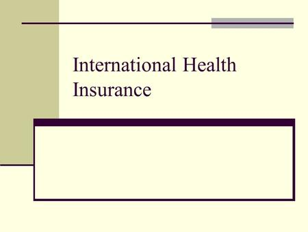 International Health Insurance. Why does your client need international health insurance Limitations of US Health Plans overseas Limitations of socialized.