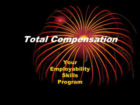 Total Compensation Your Employability Skills Program.