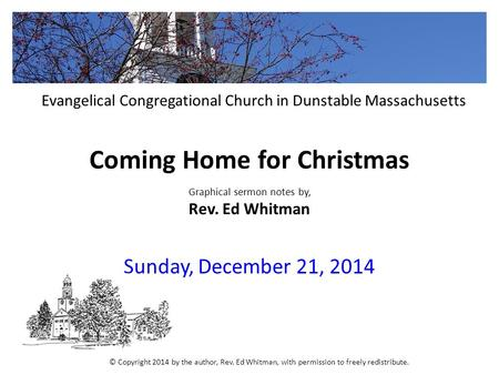 Coming Home for Christmas Graphical sermon notes by, Rev. Ed Whitman Sunday, December 21, 2014 Evangelical Congregational Church in Dunstable Massachusetts.