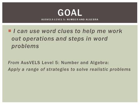  I can use word clues to help me work out operations and steps in word problems From AusVELS Level 5: Number and Algebra: Apply a range of strategies.