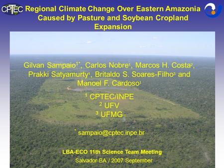 Regional Climate Change Over Eastern Amazonia Caused by Pasture and Soybean Cropland Expansion Gilvan Sampaio 1*, Carlos Nobre 1, Marcos H. Costa 2, Prakki.