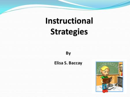 By Elisa S. Baccay. The teacher understands and uses a variety of instructional strategies to encourage students' development of critical thinking, problem.
