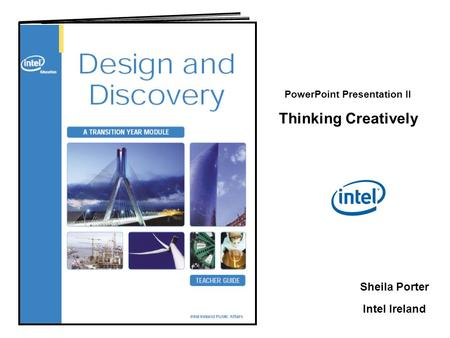 PowerPoint Presentation II Thinking Creatively Sheila Porter Intel Ireland.