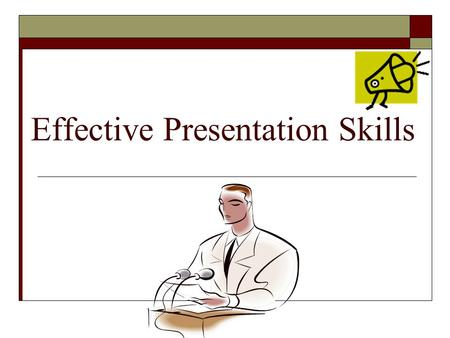 "Effective Presentation Skills. ""Great speakers aren't born, they are trained."" Presenting is a skill… developed through experience and training."