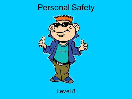 Personal Safety Level 8. Hey Everybody! My name is Tek. I ' m going to be your guide today! I ' m a part of i-SAFE America, and we are concerned with.