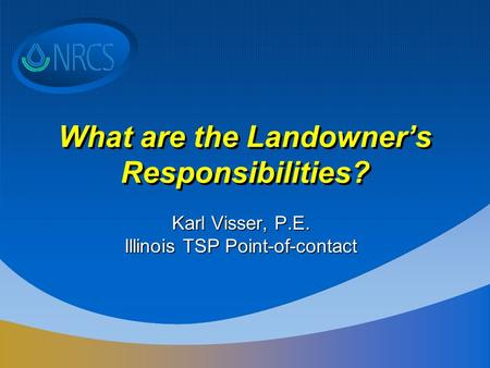 What are the Landowner's Responsibilities? Karl Visser, P.E. Illinois TSP Point-of-contact.