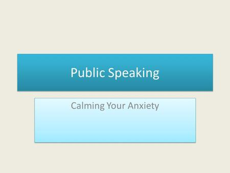 Public Speaking Calming Your Anxiety The first thing you must do is acknowledge that this fear is perfectly normal and you are not alone. According to.