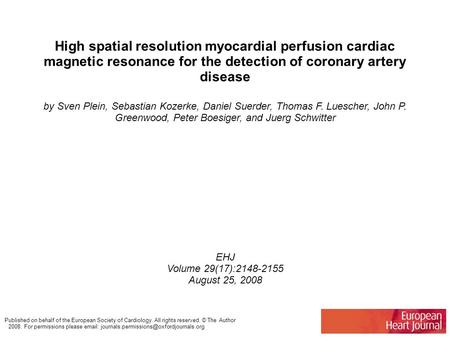 High spatial resolution myocardial perfusion cardiac magnetic resonance for the detection of coronary artery disease by Sven Plein, Sebastian Kozerke,
