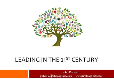 LEADING IN THE 21 ST CENTURY John Roberto