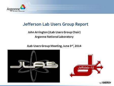 Jefferson Lab Users Group Report John Arrington (JLab Users Group Chair) Argonne National Laboratory JLab Users Group Meeting, June 3 rd, 2014.