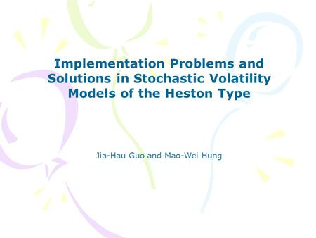 Implementation Problems and Solutions in Stochastic Volatility Models of the Heston Type Jia-Hau Guo and Mao-Wei Hung.