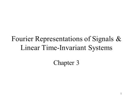 1 Fourier Representations of Signals & Linear Time-Invariant Systems Chapter 3.