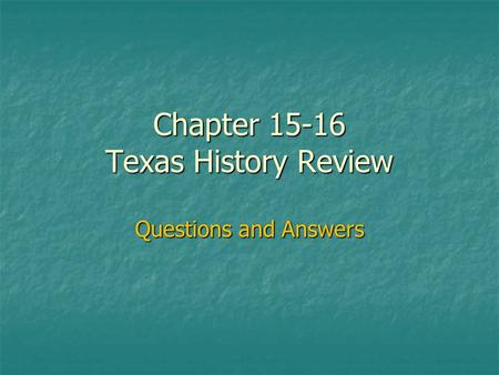 Chapter 15-16 Texas History Review Questions and Answers.