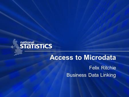 Access to Microdata Felix Ritchie Business Data Linking.