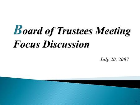 1 July 20, 2007 B oard of Trustees Meeting Focus Discussion.