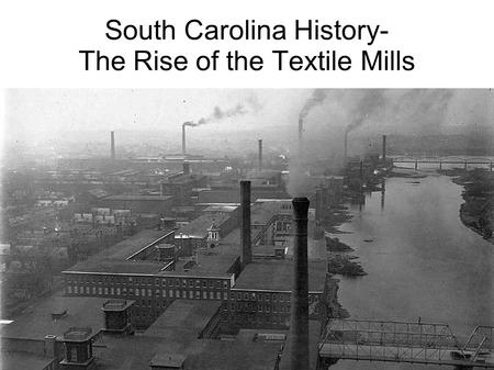 South Carolina History- The Rise of the Textile Mills.