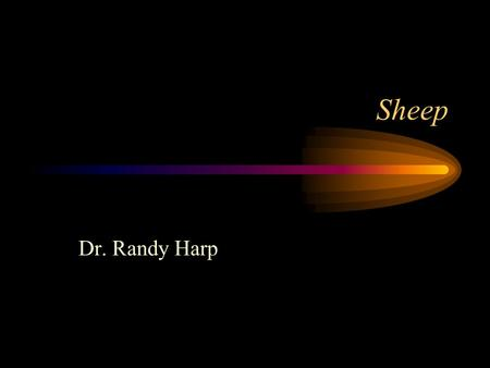 Sheep Dr. Randy Harp. Sheep Origin and domestication Genus - Sheep = Ovis and goats = Capra Dual Purpose - Wool or Hair and Meat Factors favorable for.