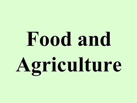Food and Agriculture. History and Types of Agriculture Demand-based agriculture - production determined by economic demand and limited by classical.
