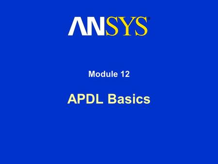 APDL Basics Module 12. Training Manual January 30, 2001 Inventory #001441 12-2 APDL Basics Overview APDL is an acronym for ANSYS Parametric Design Language,