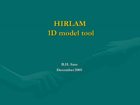 HIRLAM 1D model tool B.H. Sass December 2005. Overview 1) Introduction 1) Introduction 2) History of 1D-model(s) 2) History of 1D-model(s) 3) Basics of.