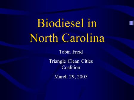Biodiesel in North Carolina Tobin Freid Triangle Clean Cities Coalition March 29, 2005.