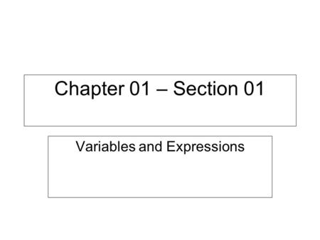 Chapter 01 – Section 01 Variables and Expressions.