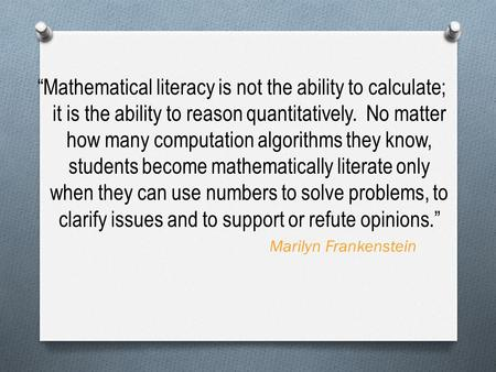 """Mathematical literacy is not the ability to calculate; it is the ability to reason quantitatively. No matter how many computation algorithms they know,"