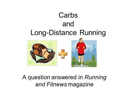 Carbs and Long-Distance Running A question answered in Running and Fitnews magazine.