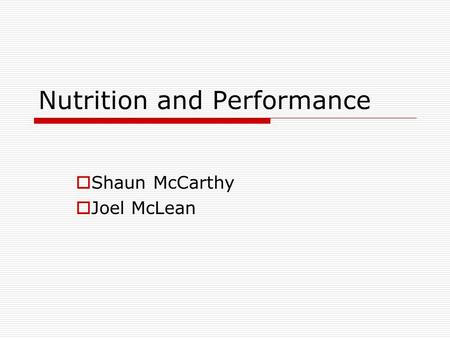 Nutrition and Performance  Shaun McCarthy  Joel McLean.
