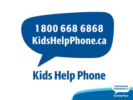 Overview of Kids Help Phone Presented to What is Kids Help Phone? Free, bilingual, 24/7 phone and web counselling and referral service for young people.
