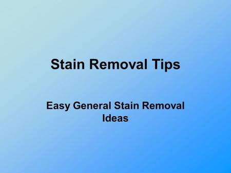 Stain Removal Tips Easy General Stain Removal Ideas.