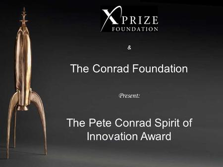 & The Conrad Foundation Present: The Pete Conrad Spirit of Innovation Award.