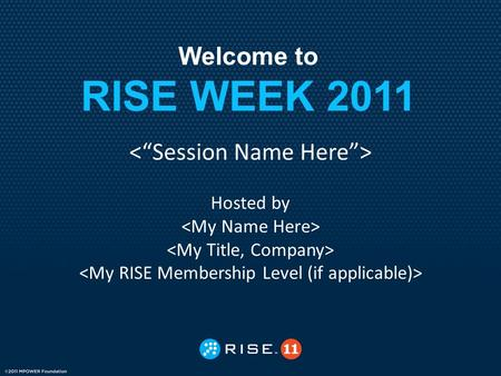 Welcome to RISE WEEK 2011 Hosted by. RISE Specialty Membership Groups In addition to our global online memberships, RISE supports specialty membership.