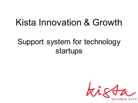 Kista Innovation & Growth Support system for technology startups.