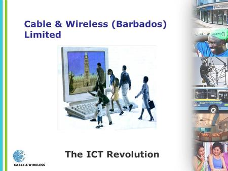 The ICT Revolution Cable & Wireless (Barbados) Limited.