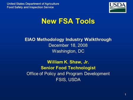 United States Department of Agriculture Food Safety and Inspection Service 1 New FSA Tools EIAO Methodology Industry Walkthrough December 18, 2008 Washington,